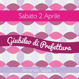 Sabato 2 Aprile, Giubileo di Prefettura: seconda tappa